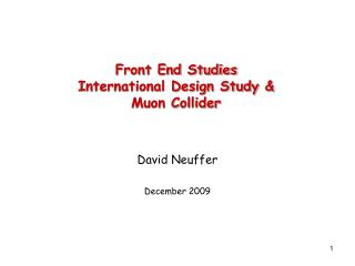 Front End Studies International Design Study & Muon Collider