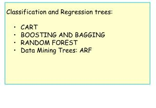 Classification and Regression trees: CART BOOSTING AND BAGGING RANDOM FOREST