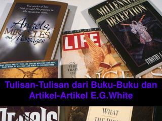 Tulisan-Tulisan dari Buku-Buku dan Artikel-Artikel E.G.White