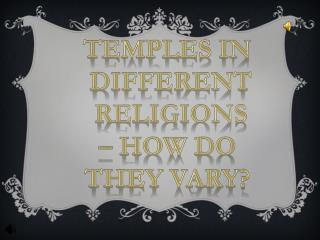 Temples in different religions –  how  do  they vary ?