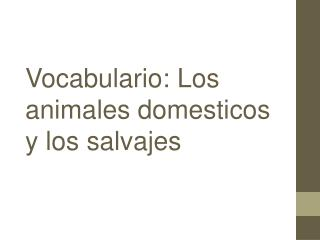 Vocabulario: Los animales domesticos y los salvajes