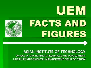 UEM FACTS AND FIGURES