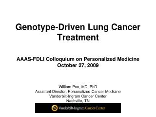 William Pao, MD, PhD Assistant Director, Personalized Cancer Medicine