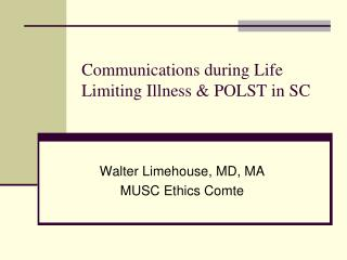 Communications during Life Limiting Illness & POLST in SC