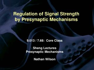 Regulation of Signal Strength  by Presynaptic Mechanisms