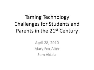 Taming Technology  Challenges for Students and Parents in the 21 st  Century