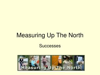 Measuring Up The North