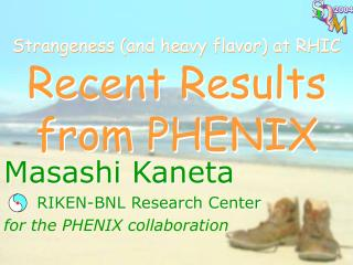 Strangeness (and heavy flavor) at RHIC Recent Results from PHENIX