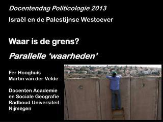 Docentendag Politicologie 2013 Israël en de Palestijnse Westoever Waar is de grens?
