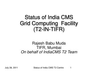 Status of India CMS  Grid Computing  Facility (T2-IN-TIFR) Rajesh  Babu Muda TIFR, Mumbai
