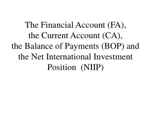 The Financial Account (FA),  the Current Account (CA),  the Balance of Payments (BOP) and  the Net International Investm