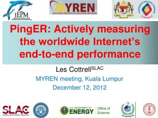 PingER : Actively measuring the worldwide Internet's  end-to-end performance