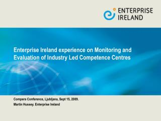Enterprise Ireland experience on Monitoring and Evaluation of Industry Led Competence Centres