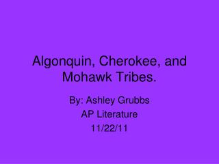 Algonquin, Cherokee, and Mohawk Tribes.