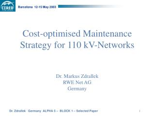 Cost-optimised Maintenance Strategy for 110 kV-Networks Dr. Markus Zdrallek RWE Net AG Germany