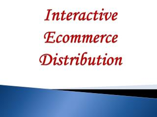Interactive Ecommerce Distribution