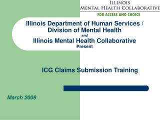 Illinois Department of Human Services / Division of Mental Health  and  Illinois Mental Health Collaborative   Present