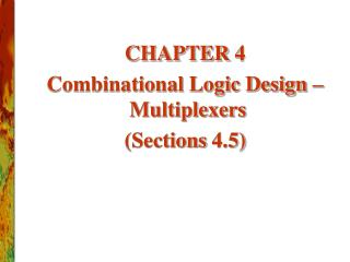 CHAPTER 4 Combinational Logic Design –   Multiplexers (Sections 4.5)