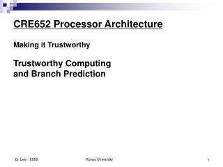 CRE652 Processor Architecture Making it Trustworthy Trustworthy Computing  and Branch Prediction