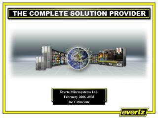Evertz Microsystems Ltd. February 20th, 2008 Joe Cirincione