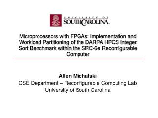Allen Michalski CSE Department – Reconfigurable Computing Lab University of South Carolina