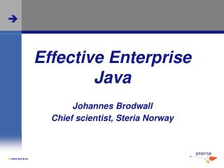 Effective Enterprise Java Johannes Brodwall Chief scientist, Steria Norway
