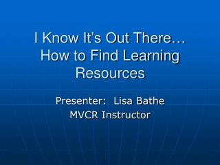I Know It's Out There… How to Find Learning Resources