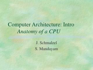 Computer Architecture: Intro 	Anatomy of a CPU