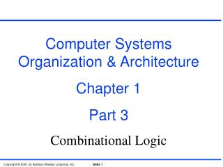 Computer Systems Organization & Architecture Chapter 1 Part 3 Combinational Logic