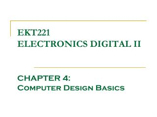 EKT221 ELECTRONICS DIGITAL II CHAPTER 4: Computer Design Basics