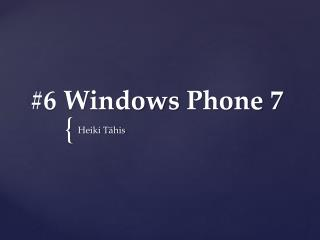 #6 Windows  Phone  7