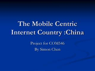 The Mobile Centric Internet Country :China