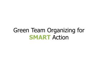 Green Team Organizing for  SMART  Action