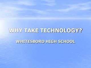 WHY TAKE TECHNOLOGY?