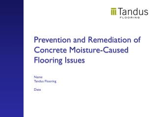 Prevention and Remediation of Concrete Moisture-Caused Flooring Issues Name Tandus Flooring Date