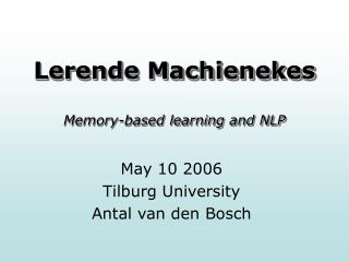Lerende Machienekes Memory-based learning and NLP