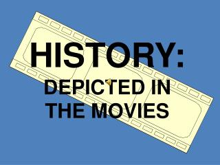 HISTORY: DEPICTED IN  THE MOVIES
