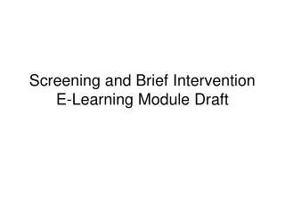 Screening and Brief Intervention E-Learning Module Draft