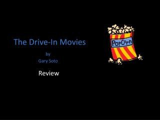 The Drive-In Movies by 	        Gary Soto