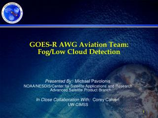 GOES-R AWG Aviation Team:  Fog/Low Cloud Detection