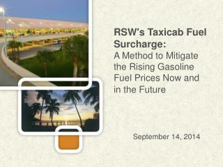 RSW's Taxicab Fuel Surcharge:  A Method to Mitigate  the Rising Gasoline  Fuel Prices Now and