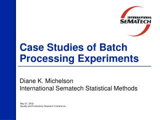 Case Studies of Batch Processing Experiments