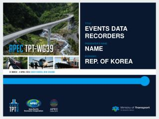 Title:  Events Data  Recorders Presenter's  Name:  Name Economy :  Rep. of Korea
