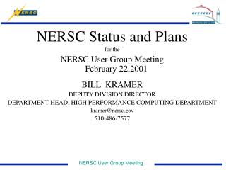 NERSC Status and Plans for the  NERSC User Group Meeting February 22,2001 BILL  KRAMER