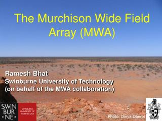 Ramesh Bhat Swinburne University of Technology (on behalf of the MWA collaboration)