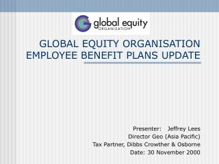 GLOBAL EQUITY ORGANISATION EMPLOYEE BENEFIT PLANS UPDATE