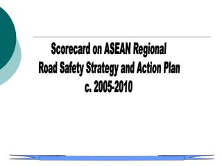 Scorecard on ASEAN Regional  Road Safety Strategy and Action Plan c. 2005-2010