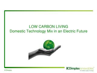 LOW CARBON LIVING Domestic Technology Mix in an Electric Future