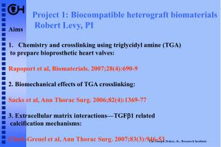 Project 1: Biocompatible heterograft biomaterials  Robert Levy, PI