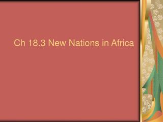 Ch 18.3 New Nations in Africa
